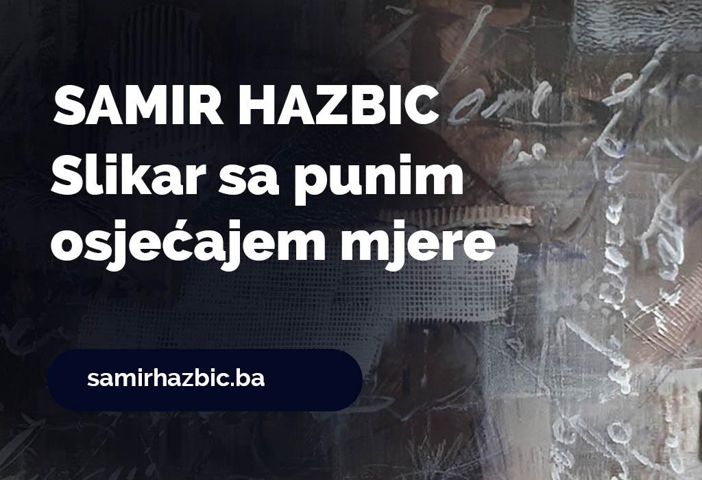 Samir Hazbic - Slikar sa punim osjecajem mjere